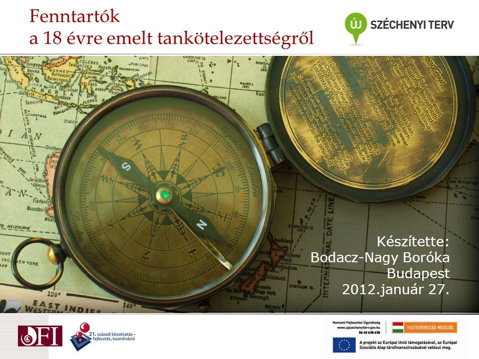 Fenntartók a 18 évre emelt tankötelezettségről Készítette: Bodacz-Nagy Boróka Budapest 2012.január 27.