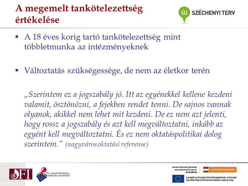 A megemelt tankötelezettség értékelése  A 18 éves korig tartó tankötelezettség mint többletmunka az intézményeknek  Változtatás szükségessége, de ne