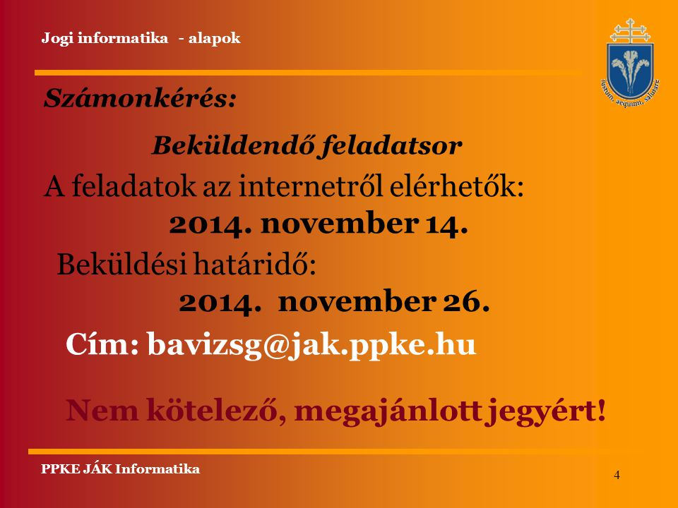 4 PPKE JÁK Informatika Számonkérés: Beküldendő feladatsor A feladatok az internetről elérhetők: 2014. november 14. Beküldési határidő: 2014. november