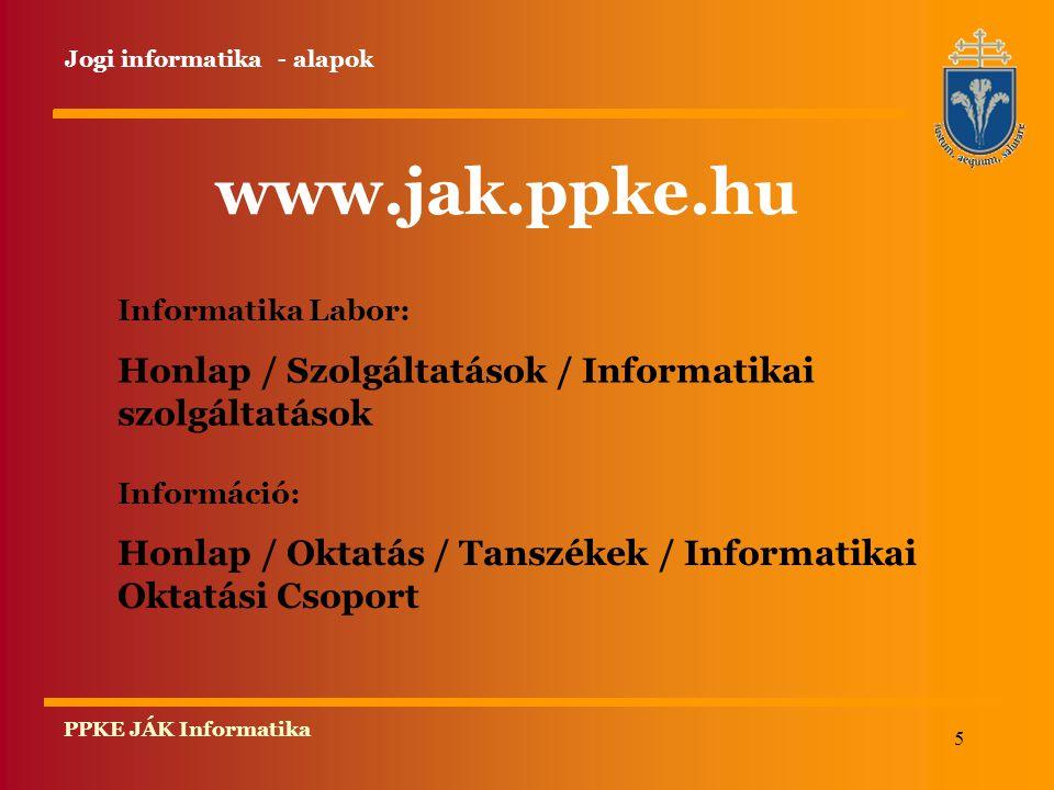 5 PPKE JÁK Informatika Informatika Labor: Honlap / Szolgáltatások / Informatikai szolgáltatások Információ: Honlap / Oktatás / Tanszékek / Informatika