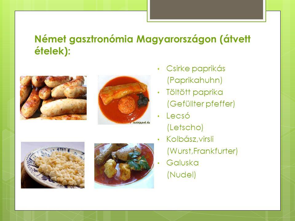 Német gasztronómia Magyarországon (átvett ételek): Csirke paprikás (Paprikahuhn) Töltött paprika (Gefüllter pfeffer) Lecsó (Letscho) Kolbász,virsli (W