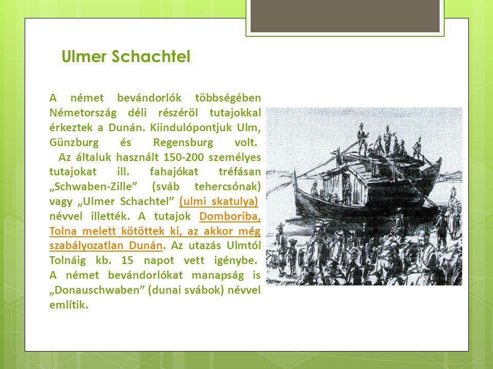 Ulmer Schachtel A német bevándorlók többségében Németország déli részéröl tutajokkal érkeztek a Dunán. Kiindulópontjuk Ulm, Günzburg és Regensburg vol