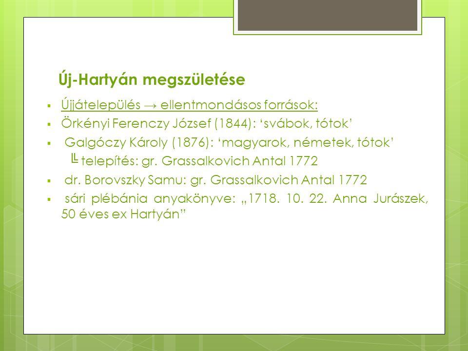 Új-Hartyán megszületése  Újjátelepülés → ellentmondásos források:  Örkényi Ferenczy József (1844): 'svábok, tótok'  Galgóczy Károly (1876): 'magyar