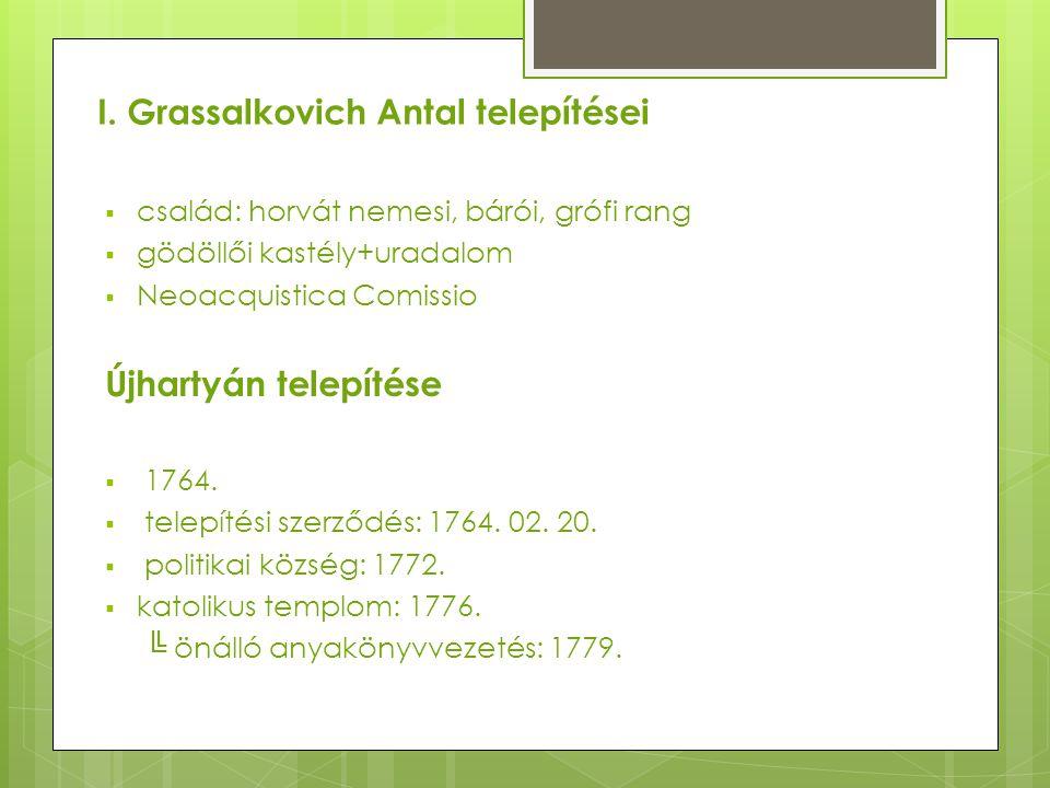 I. Grassalkovich Antal telepítései  család: horvát nemesi, bárói, grófi rang  gödöllői kastély+uradalom  Neoacquistica Comissio Újhartyán telepítés