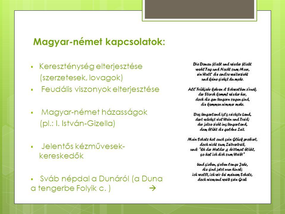 Magyar-német kapcsolatok:  Kereszténység elterjesztése (szerzetesek, lovagok)  Feudális viszonyok elterjesztése  Magyar-német házasságok (pl.: I. I