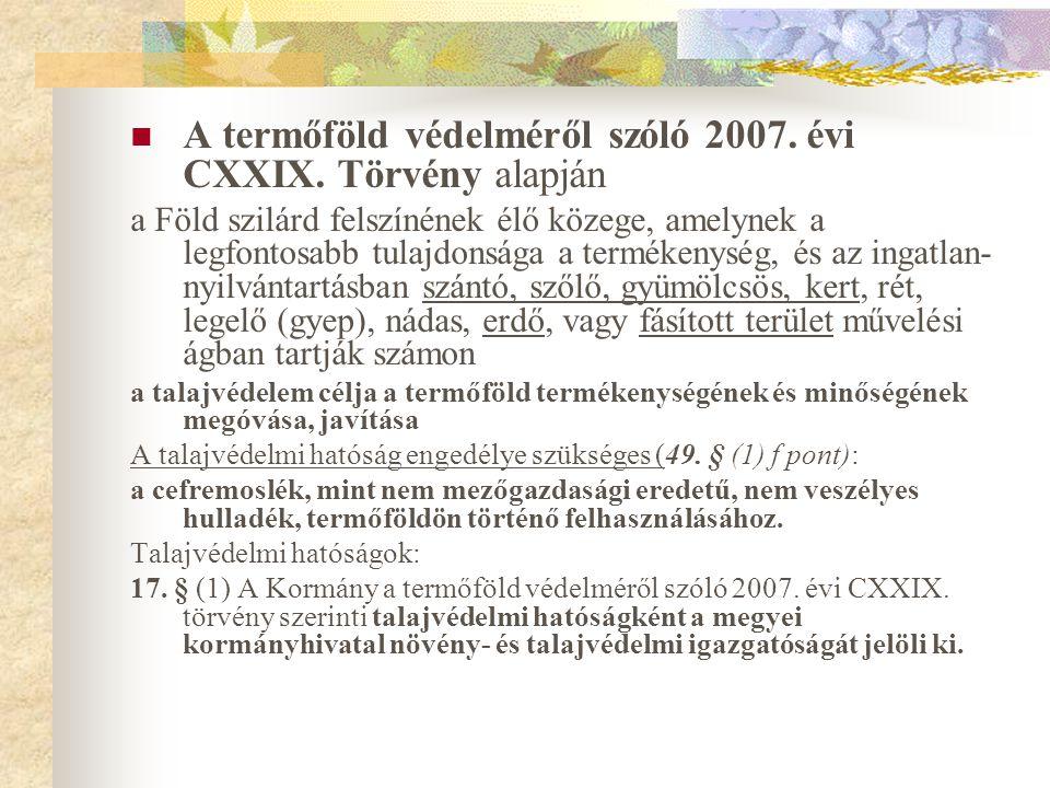 A termőföld védelméről szóló 2007. évi CXXIX. Törvény alapján a Föld szilárd felszínének élő közege, amelynek a legfontosabb tulajdonsága a termékenys