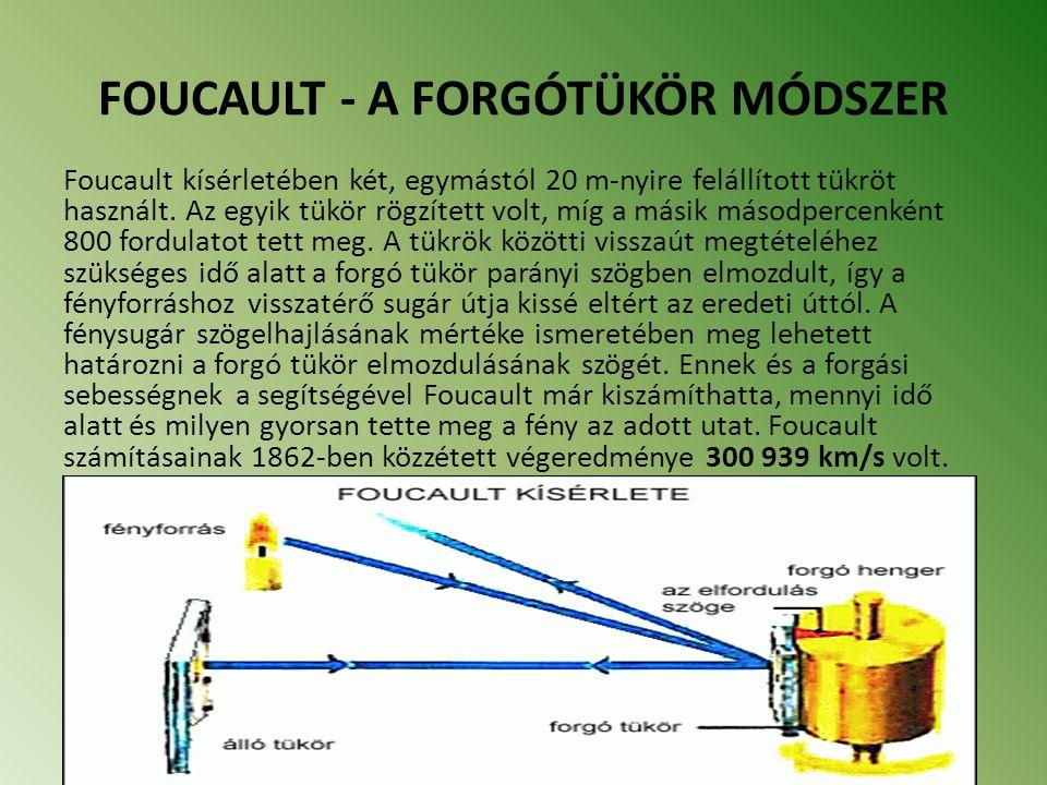 Albert Michelson Foucault kísérleti módszerét az 1920-as években Albert Michelson amerikai fizikus fejlesztette tovább: a fénysugarat 1,6 km hosszú vákuumcsövön bocsátotta keresztül, hogy kiküszöbölje a levegőnek a fénysebességre gyakorolt hatását.