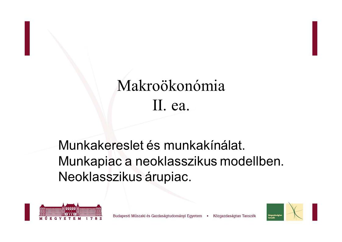 Makroökonómia II.ea. Munkakereslet és munkakínálat.
