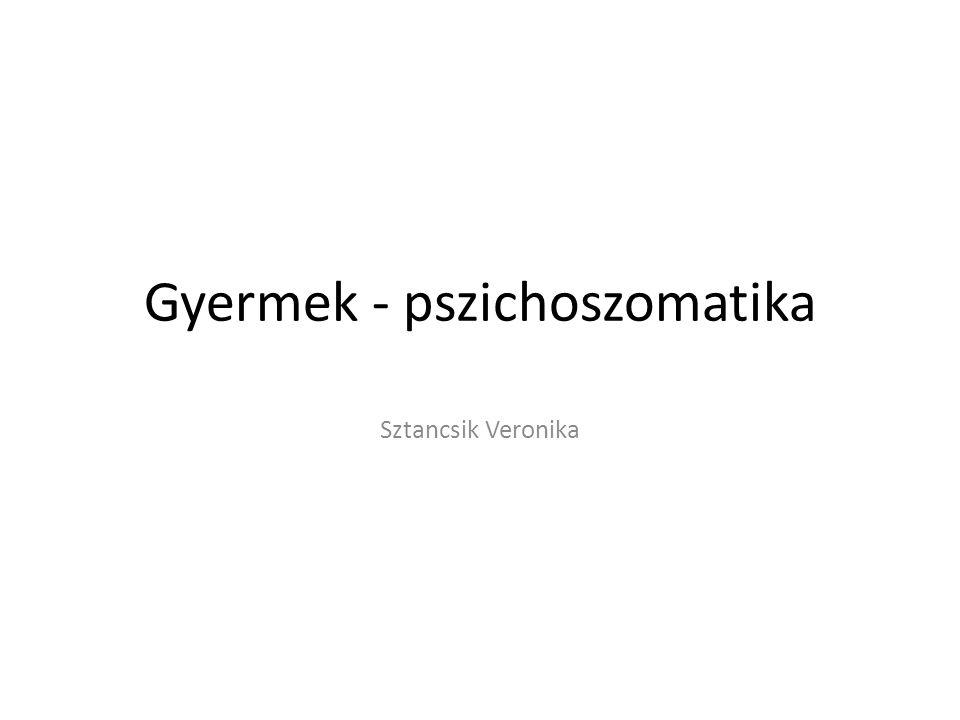 Gyermek - pszichoszomatika Sztancsik Veronika