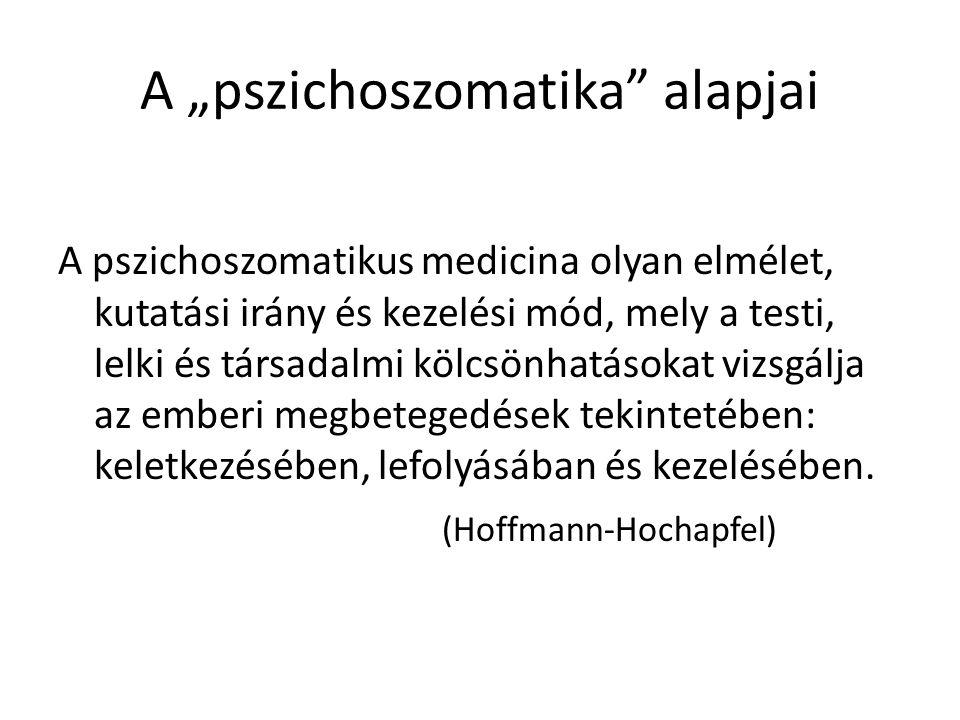 """A """"pszichoszomatika"""" alapjai A pszichoszomatikus medicina olyan elmélet, kutatási irány és kezelési mód, mely a testi, lelki és társadalmi kölcsönhatá"""