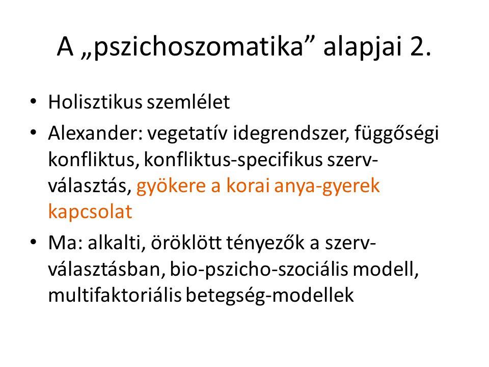 """A """"pszichoszomatika"""" alapjai 2. Holisztikus szemlélet Alexander: vegetatív idegrendszer, függőségi konfliktus, konfliktus-specifikus szerv- választás,"""
