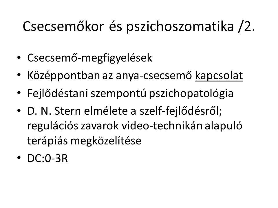 Csecsemőkor és pszichoszomatika /2. Csecsemő-megfigyelések Középpontban az anya-csecsemő kapcsolat Fejlődéstani szempontú pszichopatológia D. N. Stern