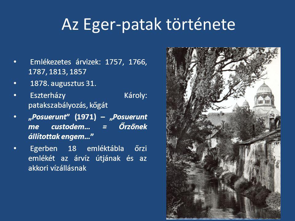 Az Eger-patak története Emlékezetes árvizek: 1757, 1766, 1787, 1813, 1857 1878.