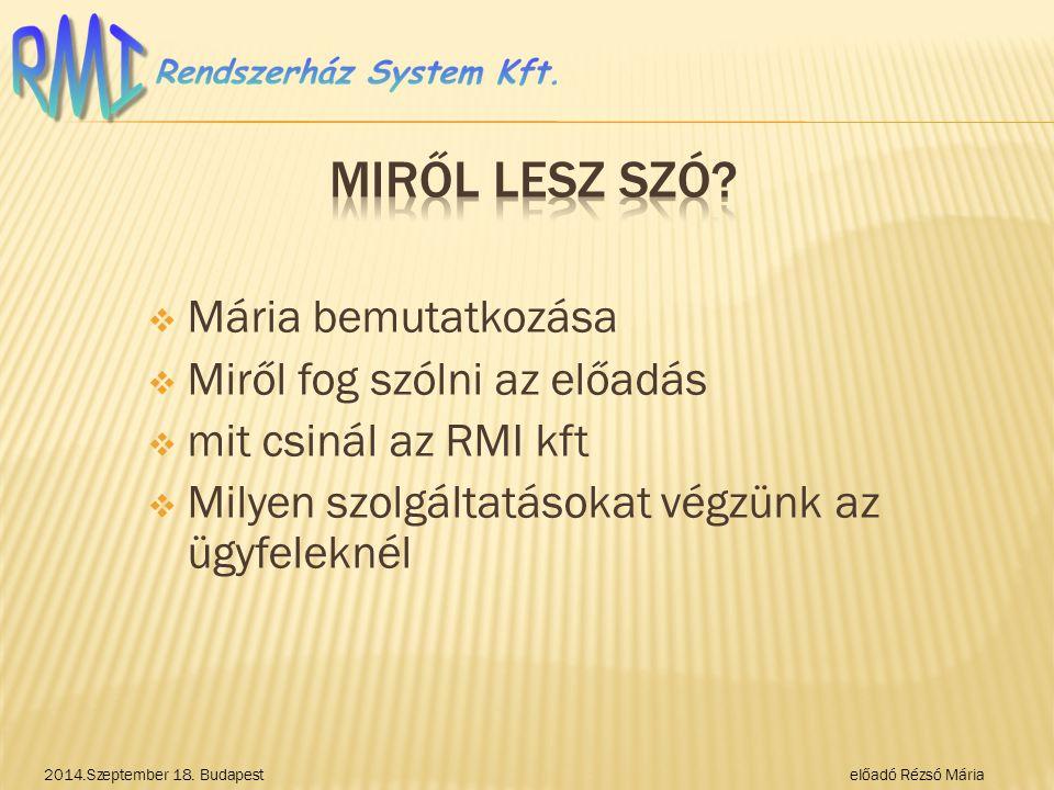  Mária bemutatkozása  Miről fog szólni az előadás  mit csinál az RMI kft  Milyen szolgáltatásokat végzünk az ügyfeleknél 2014.Szeptember 18.