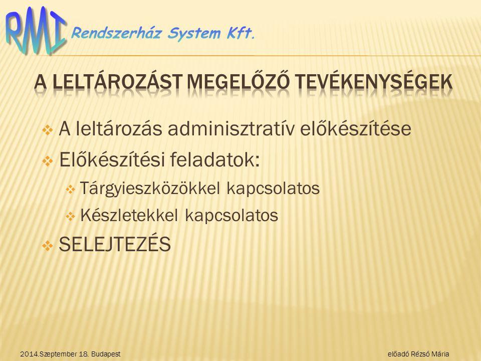  A leltározás adminisztratív előkészítése  Előkészítési feladatok:  Tárgyieszközökkel kapcsolatos  Készletekkel kapcsolatos  SELEJTEZÉS 2014.Szeptember 18.