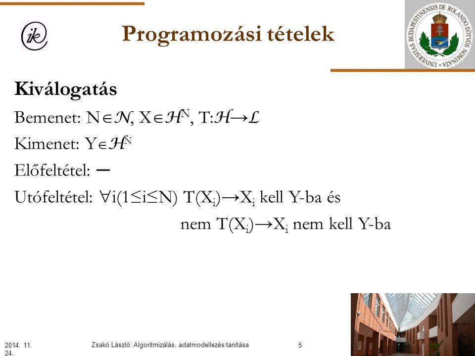 Programozási tételek Kiválogatás Bemenet: N  N, X  H N, T: H → L Kimenet: Y  H N Előfeltétel: ─ Utófeltétel:  i(1≤i≤N) T(X i )→X i kell Y-ba és nem T(X i )→X i nem kell Y-ba 2014.