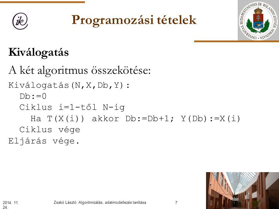 Programozási tételek Kiválogatás A két algoritmus összekötése: Kiválogatás(N,X,Db,Y): Db:=0 Ciklus i=1-től N-ig Ha T(X(i)) akkor Db:=Db+1; Y(Db):=X(i) Ciklus vége Eljárás vége.