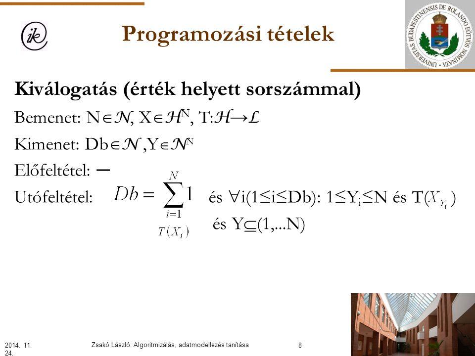 Programozási tételek Kiválogatás (érték helyett sorszámmal) Bemenet: N  N, X  H N, T: H → L Kimenet: Db  N,Y  N N Előfeltétel: ─ Utófeltétel: és  i(1≤i≤Db): 1≤Y i ≤N és T( ) és Y  (1,...N) 2014.