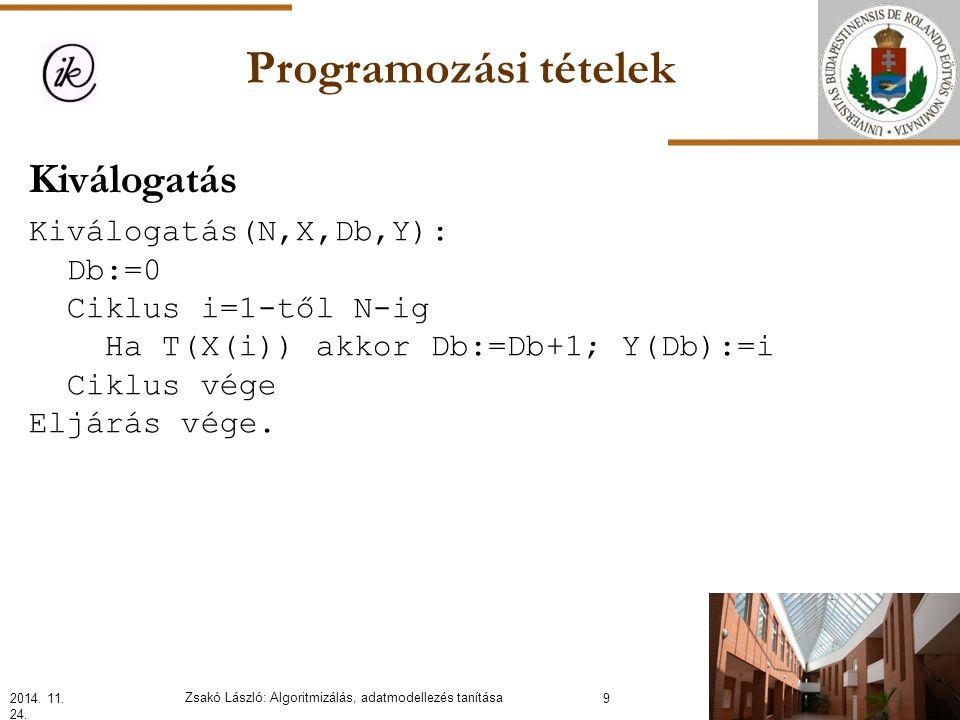 Programozási tételek Kiválogatás Kiválogatás(N,X,Db,Y): Db:=0 Ciklus i=1-től N-ig Ha T(X(i)) akkor Db:=Db+1; Y(Db):=i Ciklus vége Eljárás vége.