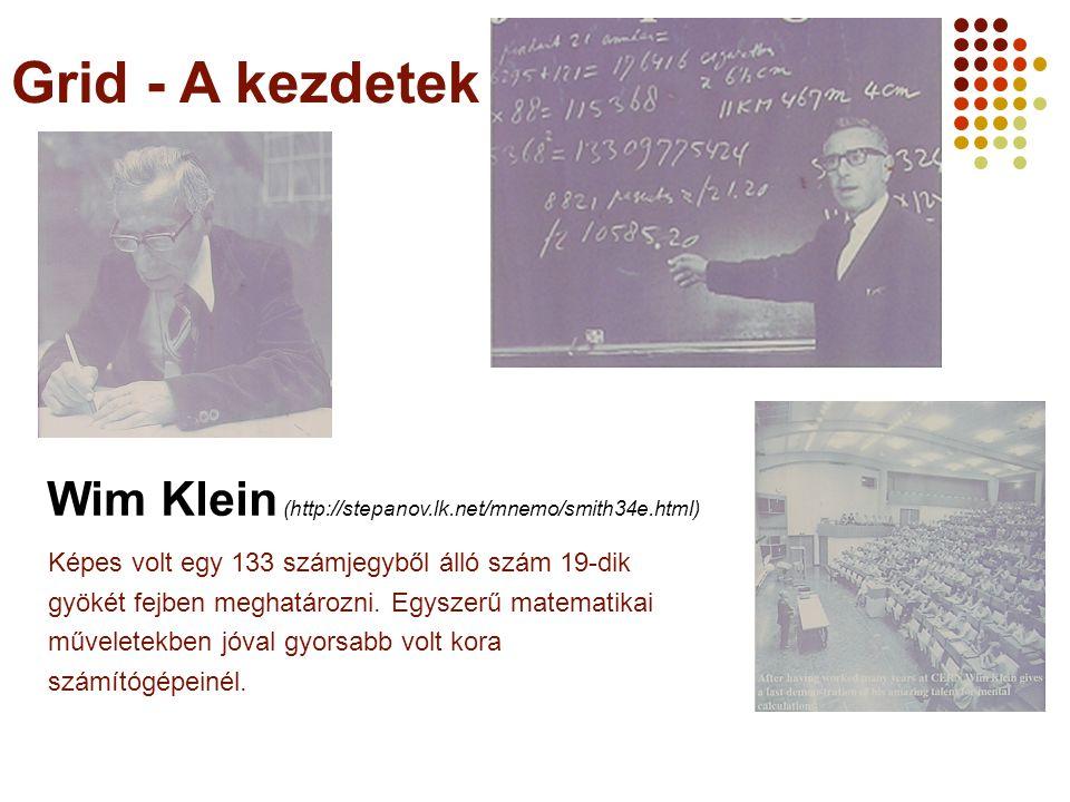 Grid - A kezdetek Wim Klein (http://stepanov.lk.net/mnemo/smith34e.html) Képes volt egy 133 számjegyből álló szám 19-dik gyökét fejben meghatározni.