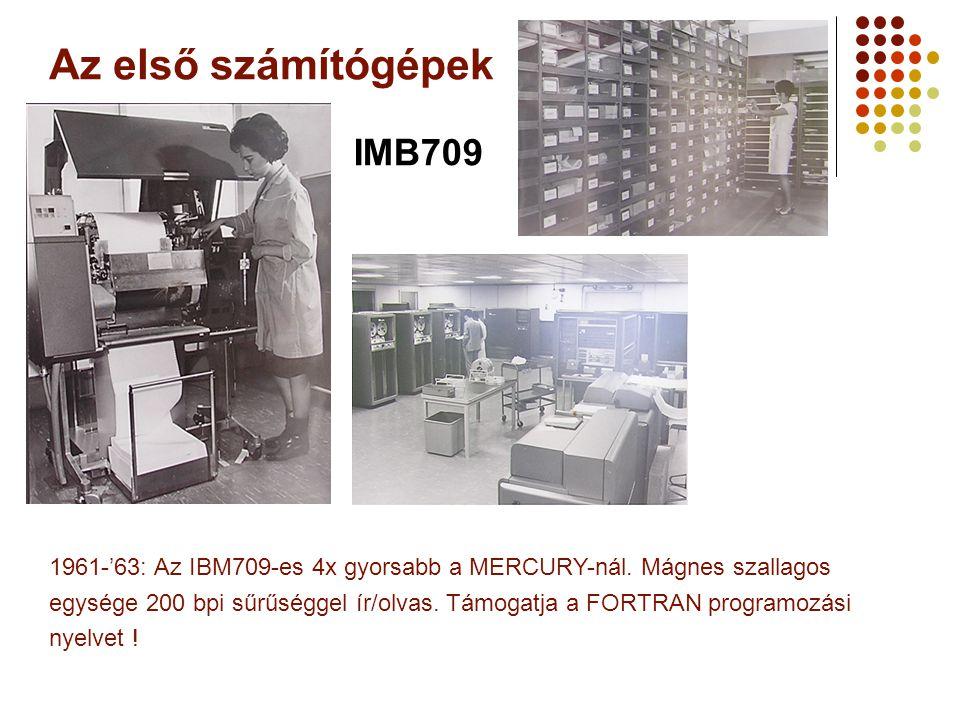 Az első számítógépek IMB709 1961-'63: Az IBM709-es 4x gyorsabb a MERCURY-nál.