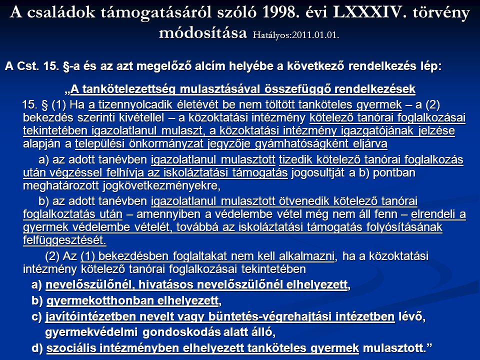 A családok támogatásáról szóló 1998. évi LXXXIV. törvény módosítása Hatályos:2011.01.01. A Cst. 15. §-a és az azt megelőző alcím helyébe a következő r