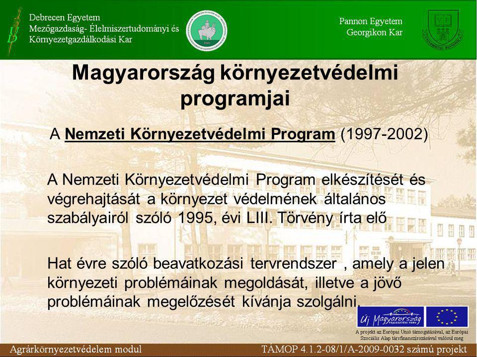 Magyarország környezetvédelmi programjai A Nemzeti Környezetvédelmi Program (1997-2002) A Nemzeti Környezetvédelmi Program elkészítését és végrehajtását a környezet védelmének általános szabályairól szóló 1995, évi LIII.