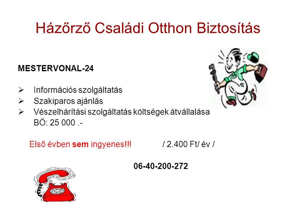 Házőrző Családi Otthon Biztosítás MESTERVONAL-24  Információs szolgáltatás  Szakiparos ajánlás  Vészelhárítási szolgáltatás költségek átvállalása BÖ: 25 000.- Első évben sem ingyenes!!.