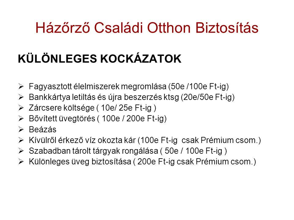 Házőrző Családi Otthon Biztosítás KÜLÖNLEGES KOCKÁZATOK  Fagyasztott élelmiszerek megromlása (50e /100e Ft-ig)  Bankkártya letiltás és újra beszerzés ktsg (20e/50e Ft-ig)  Zárcsere költsége ( 10e/ 25e Ft-ig )  Bővített üvegtörés ( 100e / 200e Ft-ig)  Beázás  Kívülről érkező víz okozta kár (100e Ft-ig csak Prémium csom.)  Szabadban tárolt tárgyak rongálása ( 50e / 100e Ft-ig )  Különleges üveg biztosítása ( 200e Ft-ig csak Prémium csom.)