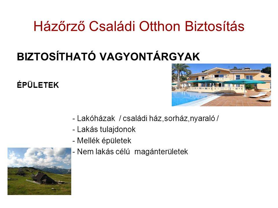 Házőrző Családi Otthon Biztosítás BIZTOSÍTHATÓ VAGYONTÁRGYAK ÉPÜLETEK - Lakóházak / családi ház,sorház,nyaraló / - Lakás tulajdonok - Mellék épületek