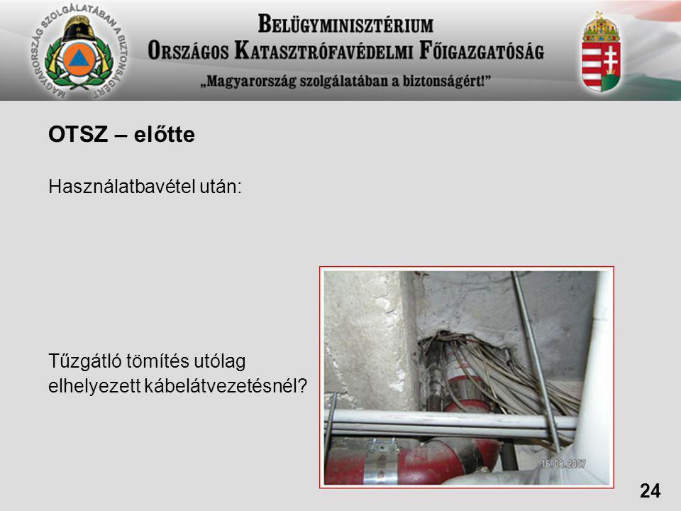 OTSZ – előtte Használatbavétel után: Tűzgátló tömítés utólag elhelyezett kábelátvezetésnél? 24