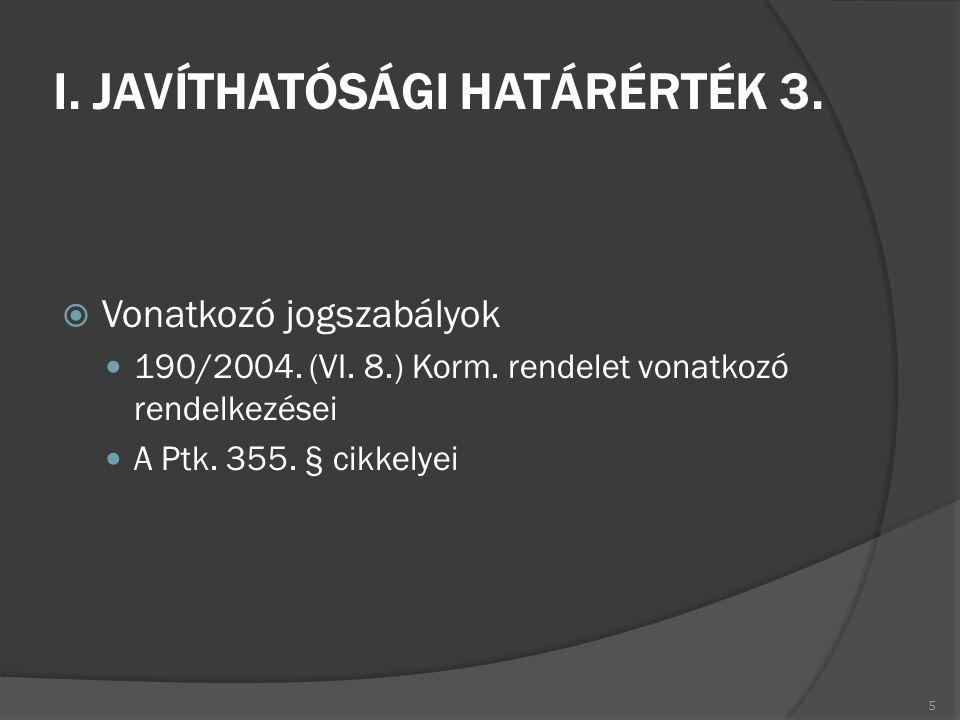 I. JAVÍTHATÓSÁGI HATÁRÉRTÉK 3.  Vonatkozó jogszabályok 190/2004. (VI. 8.) Korm. rendelet vonatkozó rendelkezései A Ptk. 355. § cikkelyei 5