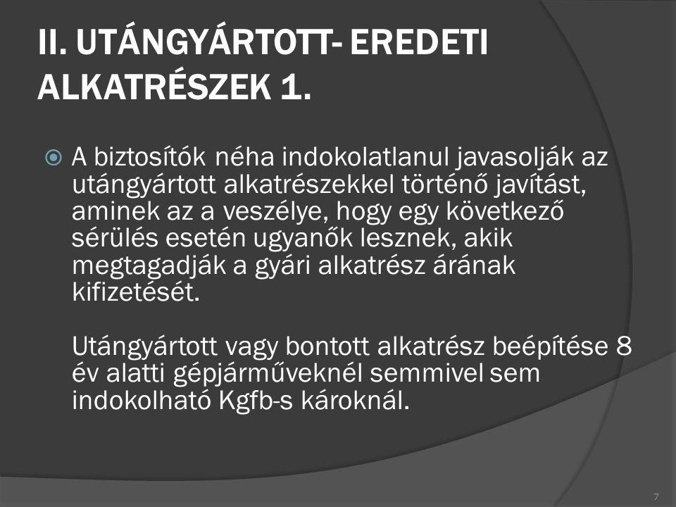 II. UTÁNGYÁRTOTT- EREDETI ALKATRÉSZEK 1.  A biztosítók néha indokolatlanul javasolják az utángyártott alkatrészekkel történő javítást, aminek az a ve