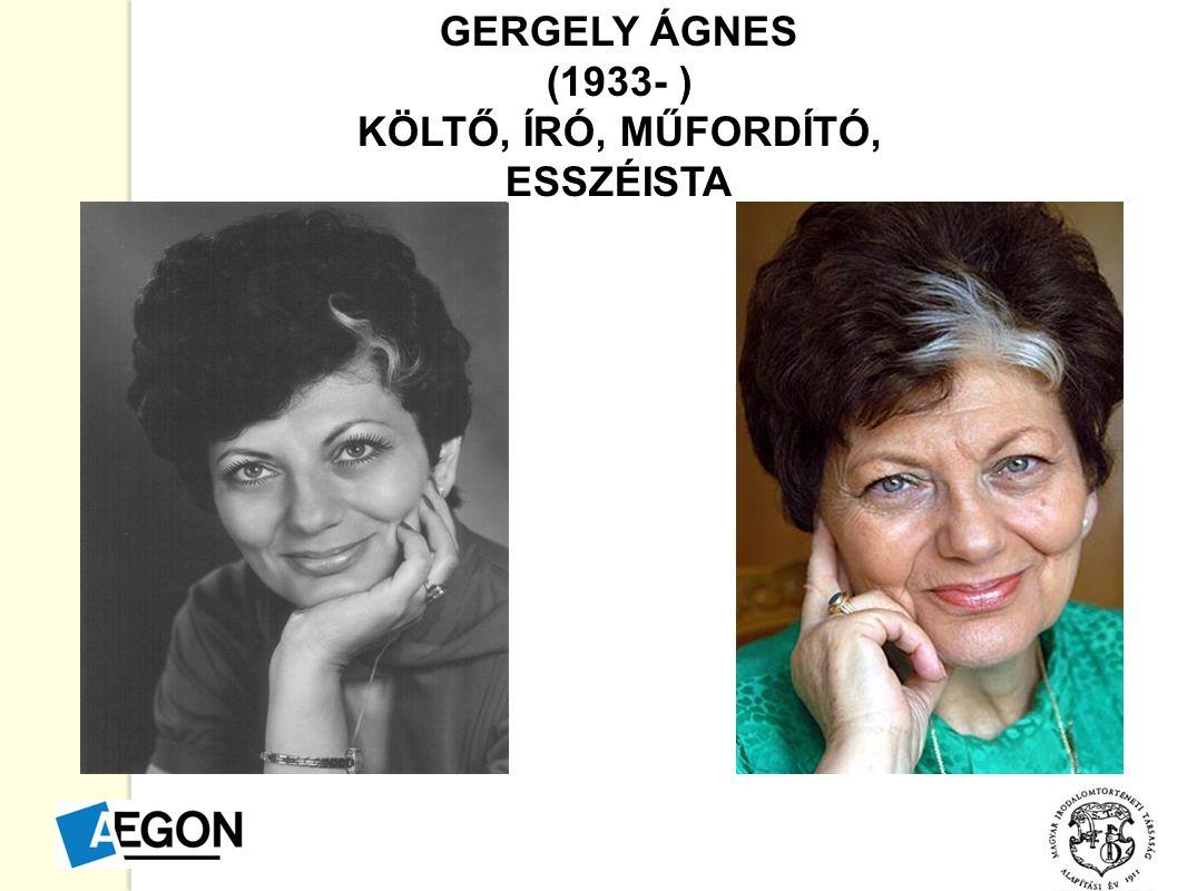 GERGELY ÁGNES (1933- ) KÖLTŐ, ÍRÓ, MŰFORDÍTÓ, ESSZÉISTA