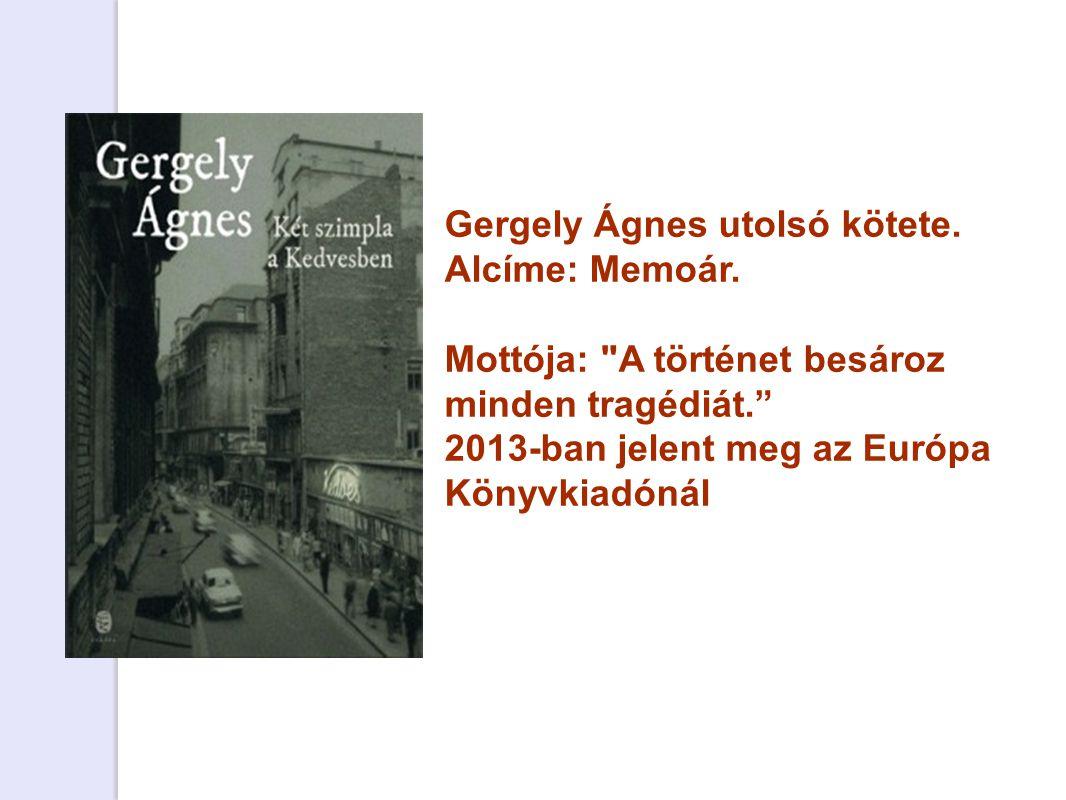 Gergely Ágnes utolsó kötete. Alcíme: Memoár. Mottója: