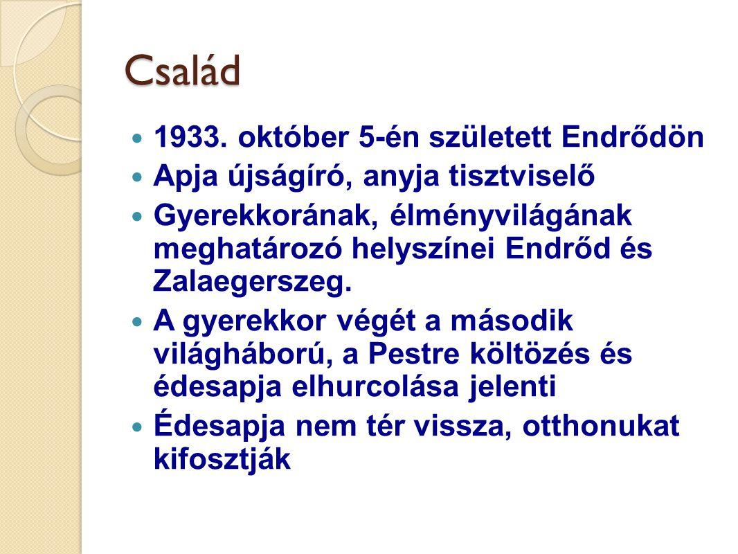 Család 1933. október 5-én született Endrődön Apja újságíró, anyja tisztviselő Gyerekkorának, élményvilágának meghatározó helyszínei Endrőd és Zalaeger