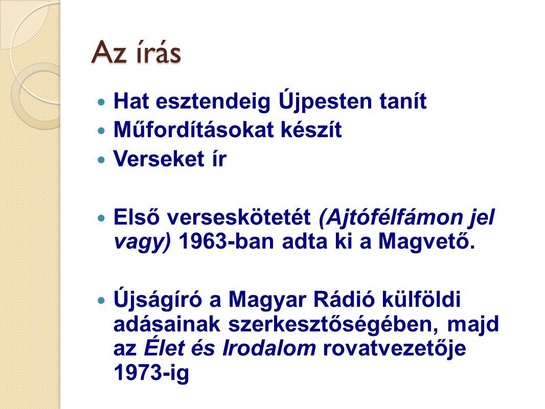 Az írás Hat esztendeig Újpesten tanít Műfordításokat készít Verseket ír Első verseskötetét (Ajtófélfámon jel vagy) 1963-ban adta ki a Magvető. Újságír