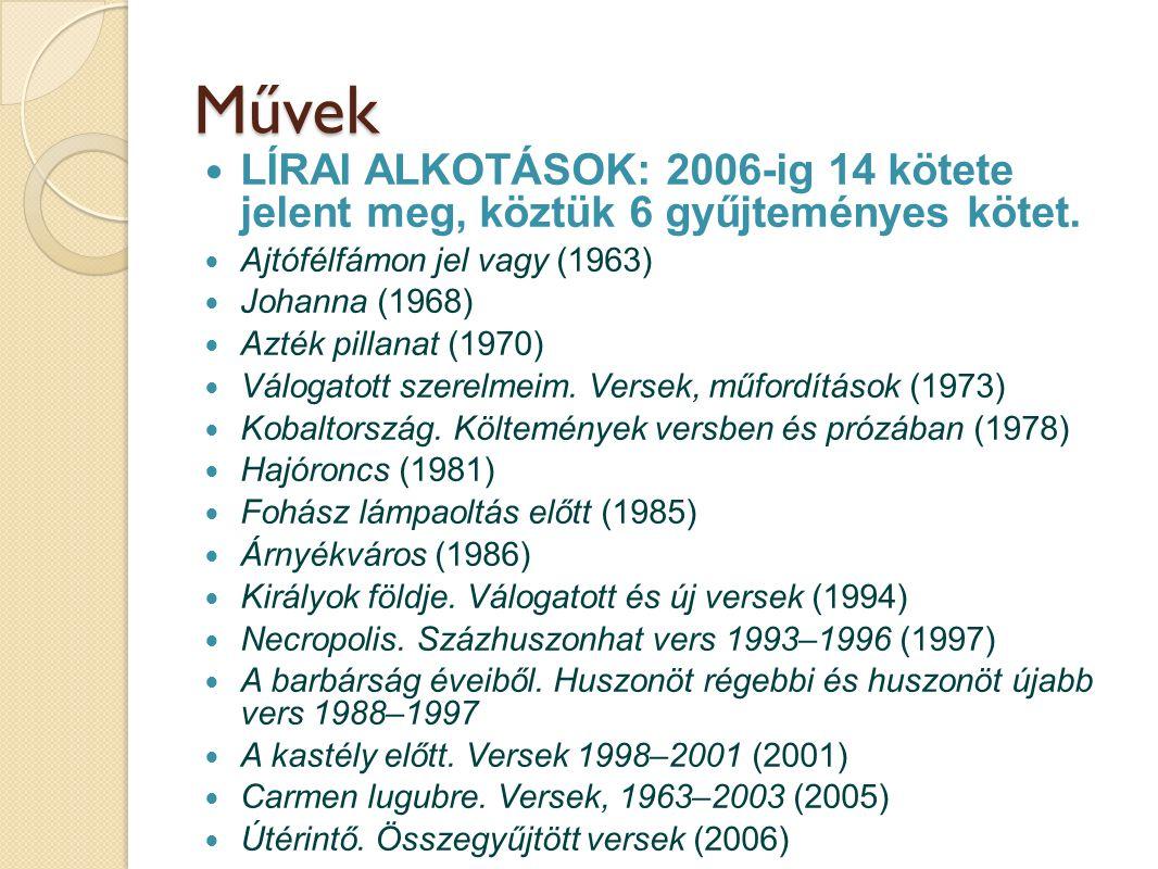 Művek LÍRAI ALKOTÁSOK: 2006-ig 14 kötete jelent meg, köztük 6 gyűjteményes kötet. Ajtófélfámon jel vagy (1963) Johanna (1968) Azték pillanat (1970) Vá