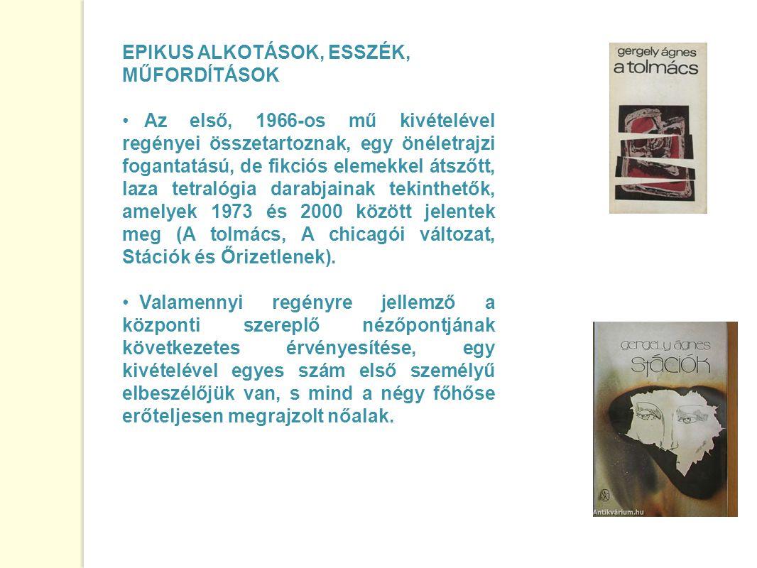EPIKUS ALKOTÁSOK, ESSZÉK, MŰFORDÍTÁSOK Az első, 1966-os mű kivételével regényei összetartoznak, egy önéletrajzi fogantatású, de fikciós elemekkel átsz