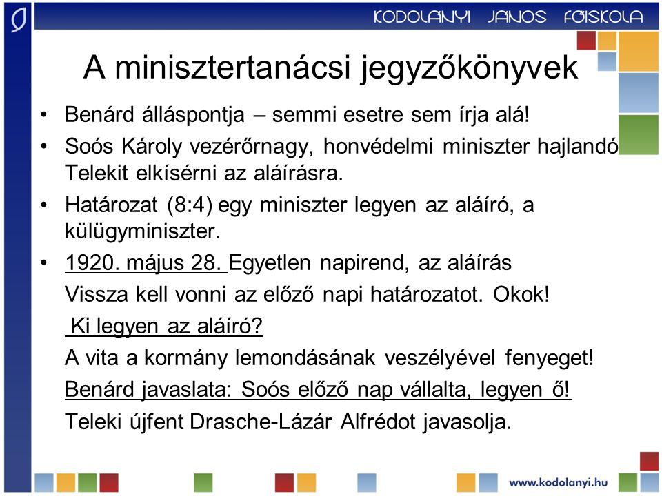 A minisztertanácsi jegyzőkönyvek Benárd álláspontja – semmi esetre sem írja alá! Soós Károly vezérőrnagy, honvédelmi miniszter hajlandó Telekit elkísé