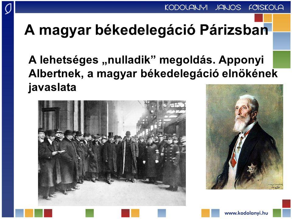"""A magyar békedelegáció Párizsban A lehetséges """"nulladik"""" megoldás. Apponyi Albertnek, a magyar békedelegáció elnökének javaslata"""