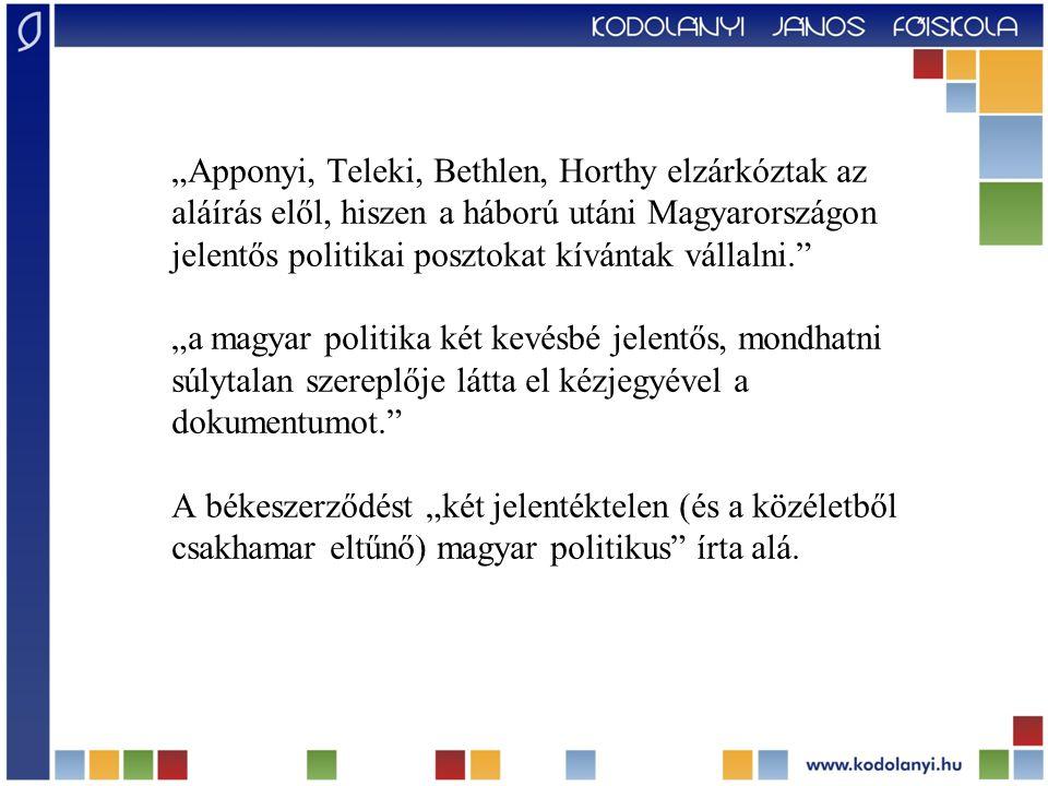 """""""Apponyi, Teleki, Bethlen, Horthy elzárkóztak az aláírás elől, hiszen a háború utáni Magyarországon jelentős politikai posztokat kívántak vállalni."""" """""""