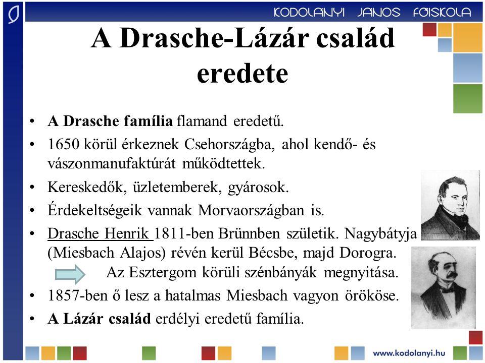 A Drasche-Lázár család eredete A Drasche família flamand eredetű. 1650 körül érkeznek Csehországba, ahol kendő- és vászonmanufaktúrát működtettek. Ker