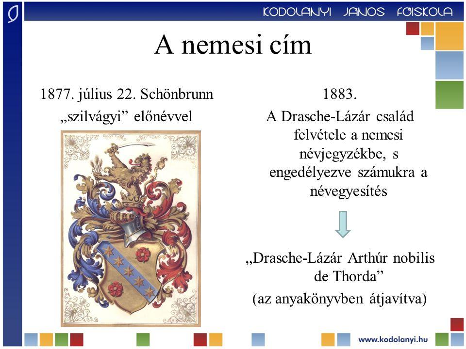 """A nemesi cím 1877. július 22. Schönbrunn """"szilvágyi"""" előnévvel 1883. A Drasche-Lázár család felvétele a nemesi névjegyzékbe, s engedélyezve számukra a"""