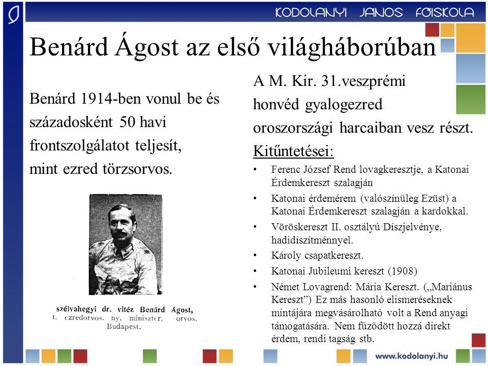 Benárd Ágost az első világháborúban Benárd 1914-ben vonul be és századosként 50 havi frontszolgálatot teljesít, mint ezred törzsorvos. A M. Kir. 31.ve