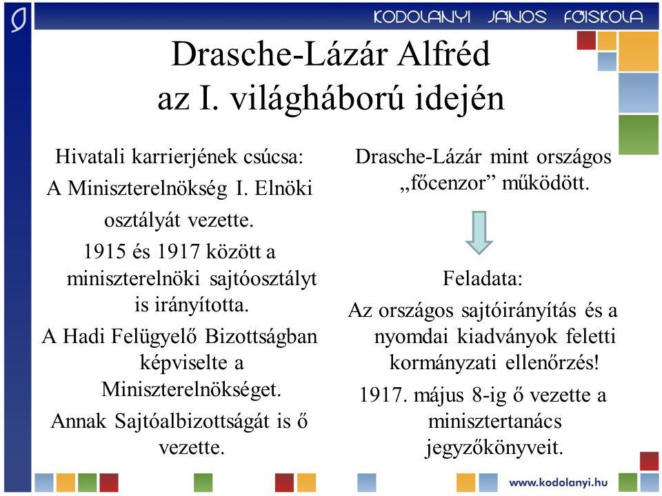 Drasche-Lázár Alfréd az I. világháború idején Hivatali karrierjének csúcsa: A Miniszterelnökség I. Elnöki osztályát vezette. 1915 és 1917 között a min