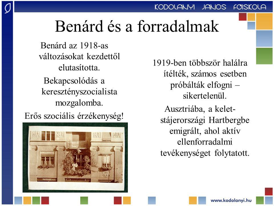 Benárd és a forradalmak Benárd az 1918-as változásokat kezdettől elutasította. Bekapcsolódás a keresztényszocialista mozgalomba. Erős szociális érzéke