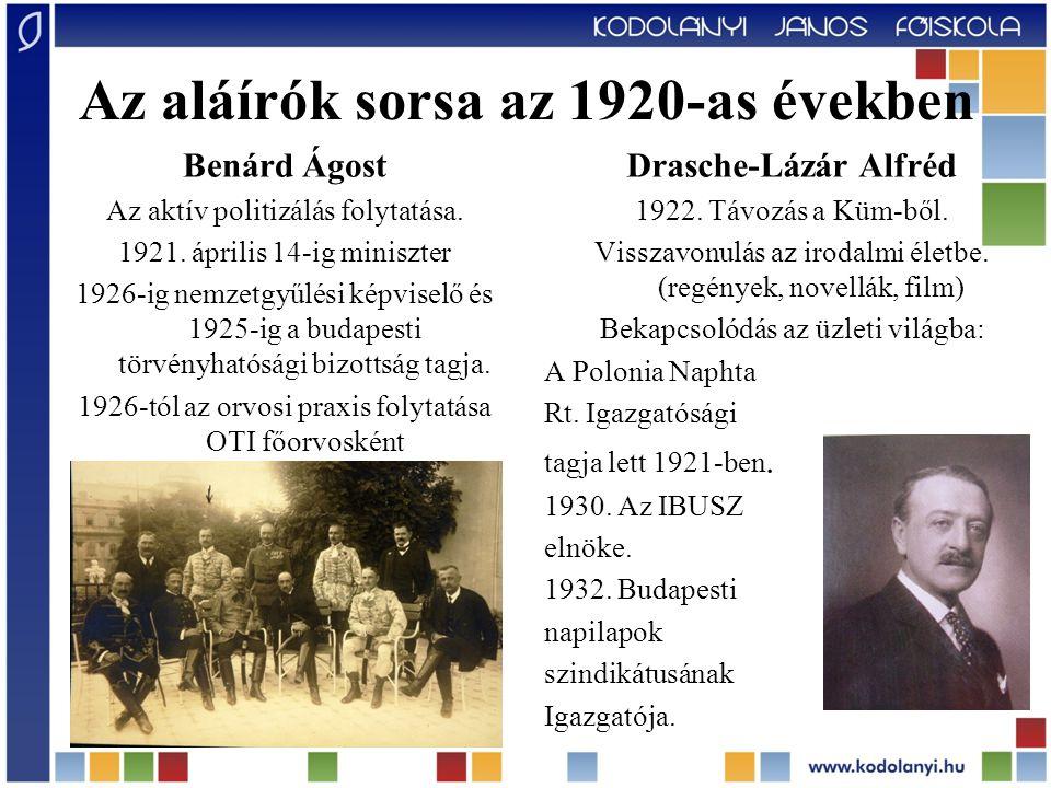 Az aláírók sorsa az 1920-as években Benárd Ágost Az aktív politizálás folytatása. 1921. április 14-ig miniszter 1926-ig nemzetgyűlési képviselő és 192