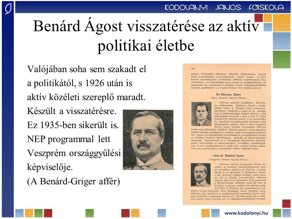 Benárd Ágost visszatérése az aktív politikai életbe Valójában soha sem szakadt el a politikától, s 1926 után is aktív közéleti szereplő maradt. Készül