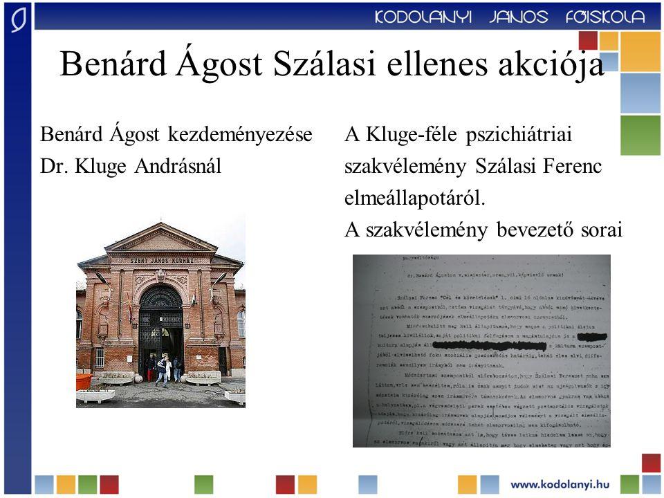 Benárd Ágost Szálasi ellenes akciója Benárd Ágost kezdeményezése Dr. Kluge Andrásnál A Kluge-féle pszichiátriai szakvélemény Szálasi Ferenc elmeállapo